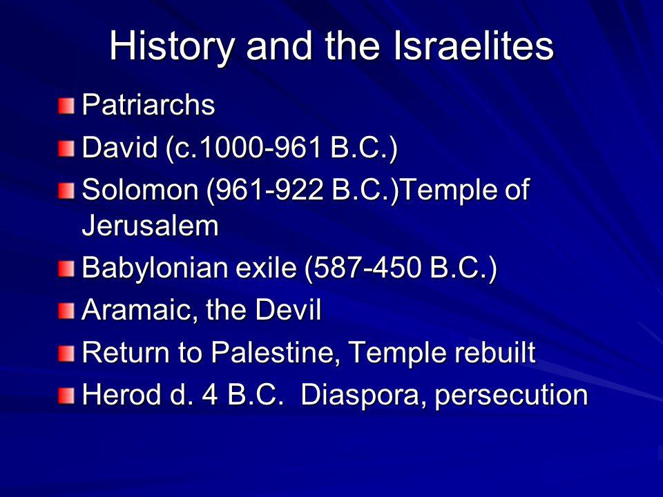 History and the Israelites Patriarchs David (c.1000-961 B.C.) Solomon (961-922 B.C.)Temple of Jerusalem Babylonian exile (587-450 B.C.) Aramaic, the Devil Return to Palestine, Temple rebuilt Herod d.