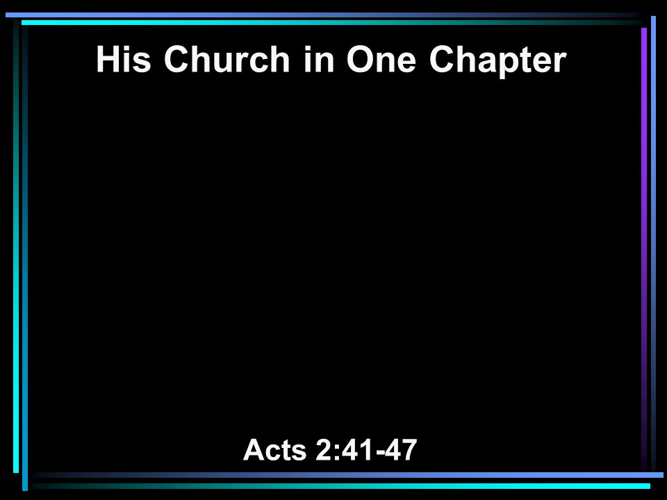 His Church in One Chapter Acts 2:41-47