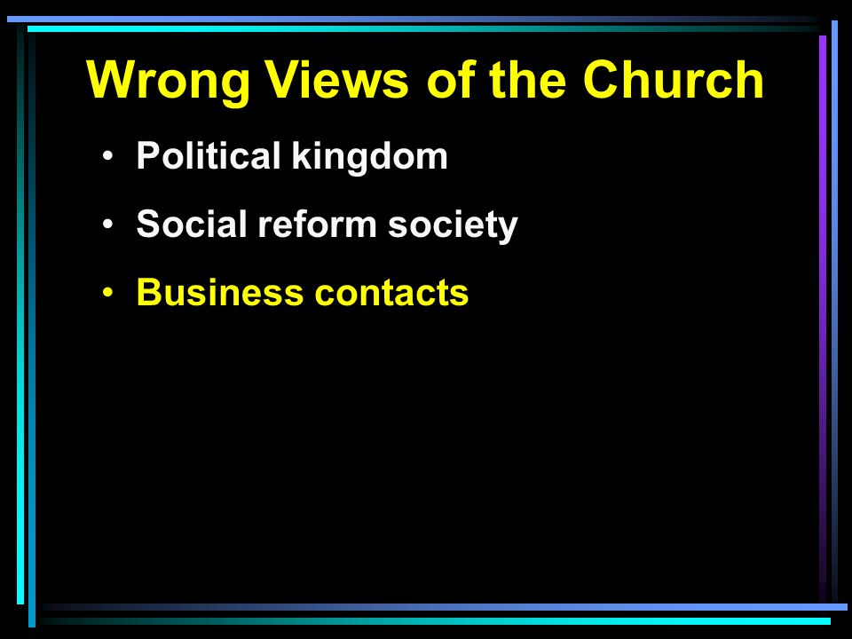 Wrong Views of the Church Political kingdom Social reform society Business contacts