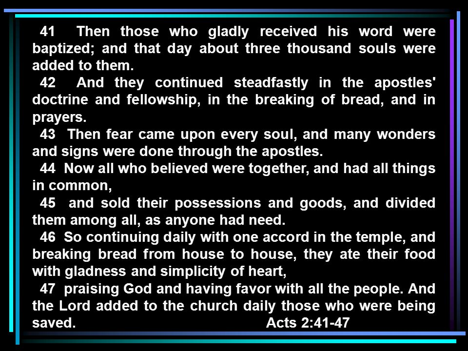 41 Then those who gladly received his word were baptized; and that day about three thousand souls were added to them.