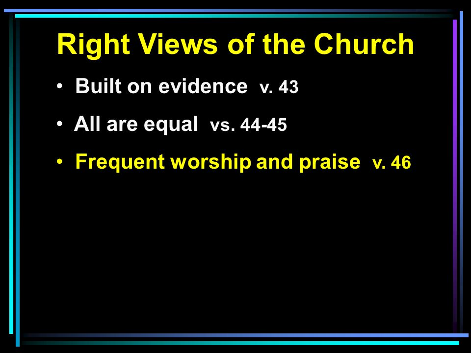 Right Views of the Church Built on evidence v. 43 All are equal vs.