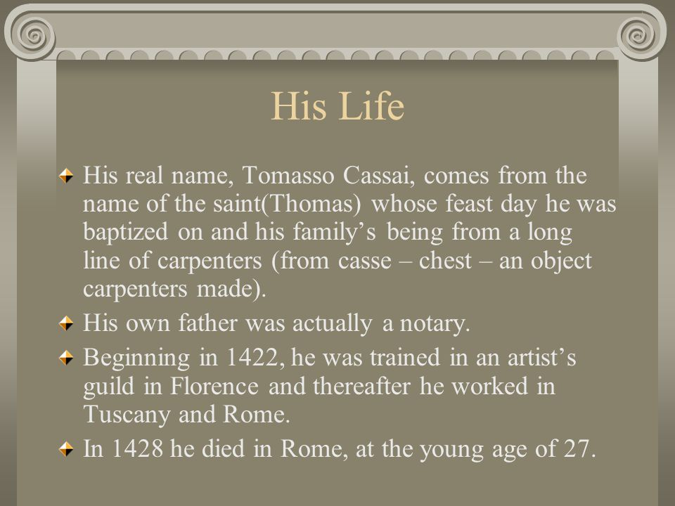 His Life His real name, Tomasso Cassai, comes from the name of the saint(Thomas) whose feast day he was baptized on and his family's being from a long