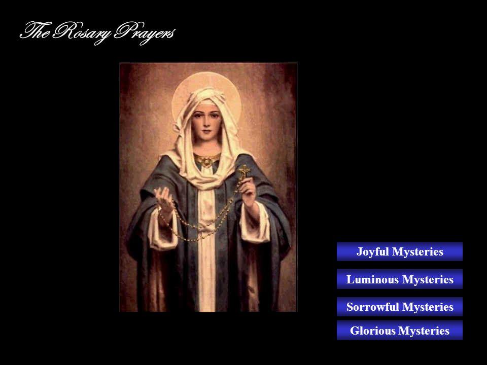 The Rosary Prayers Joyful Mysteries Luminous Mysteries Sorrowful Mysteries Glorious Mysteries