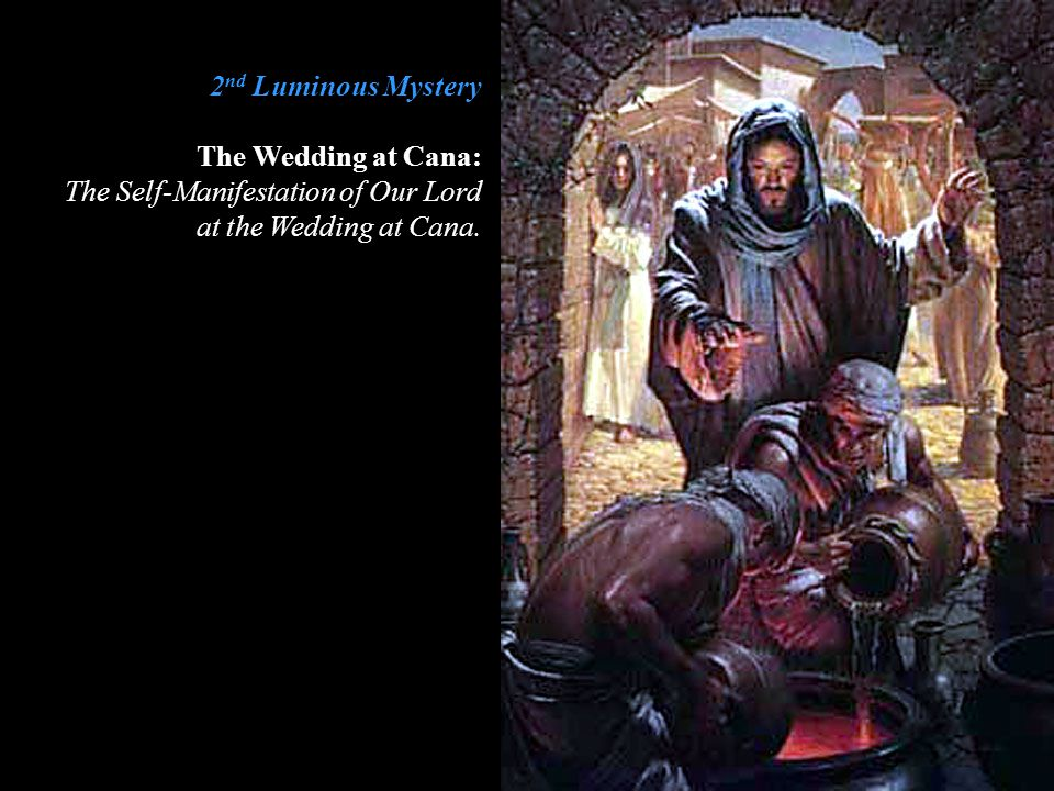 2 nd Luminous Mystery The Wedding at Cana: The Self-Manifestation of Our Lord at the Wedding at Cana.