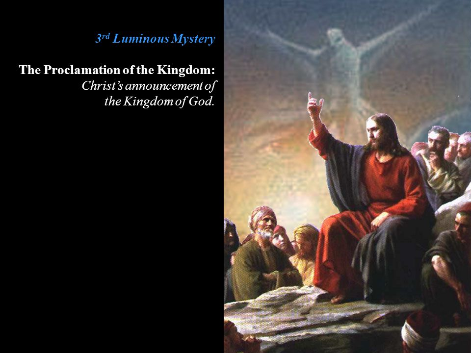 3 rd Luminous Mystery The Proclamation of the Kingdom: Christ's announcement of the Kingdom of God.