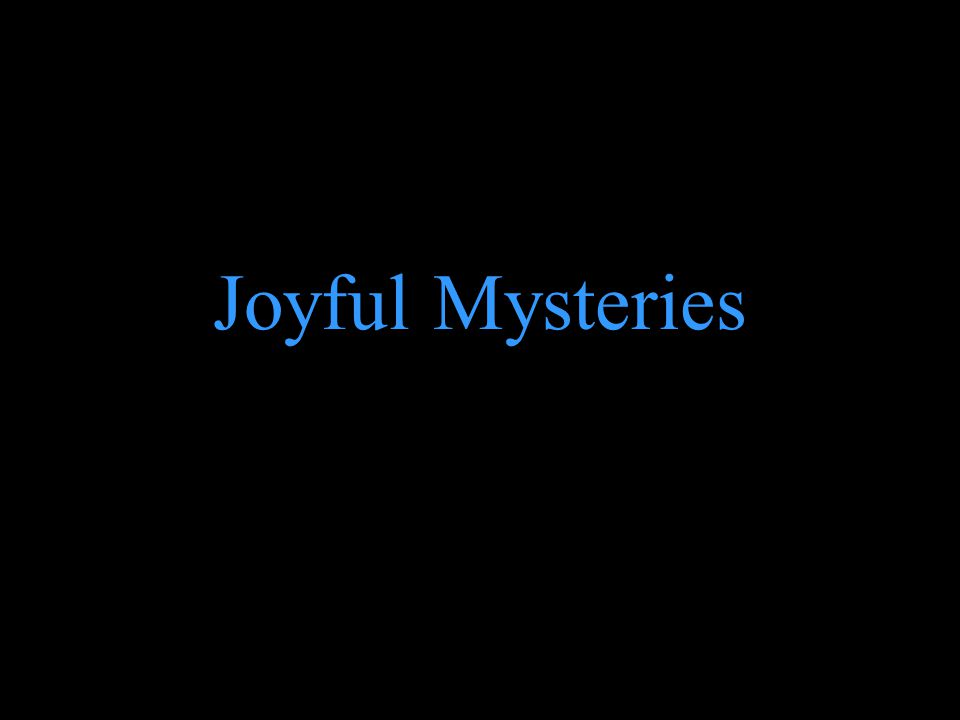 1 st Joyful Mystery The Annunciation: The messenger of God announces to Mary that she is to be the Mother of God.