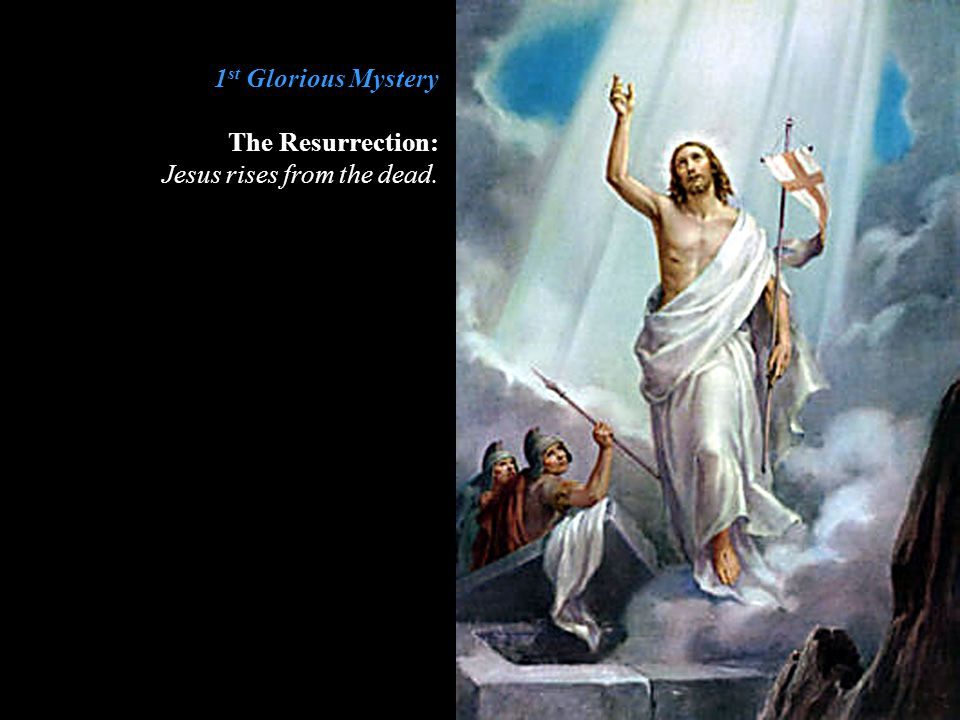 1 st Glorious Mystery The Resurrection: Jesus rises from the dead.