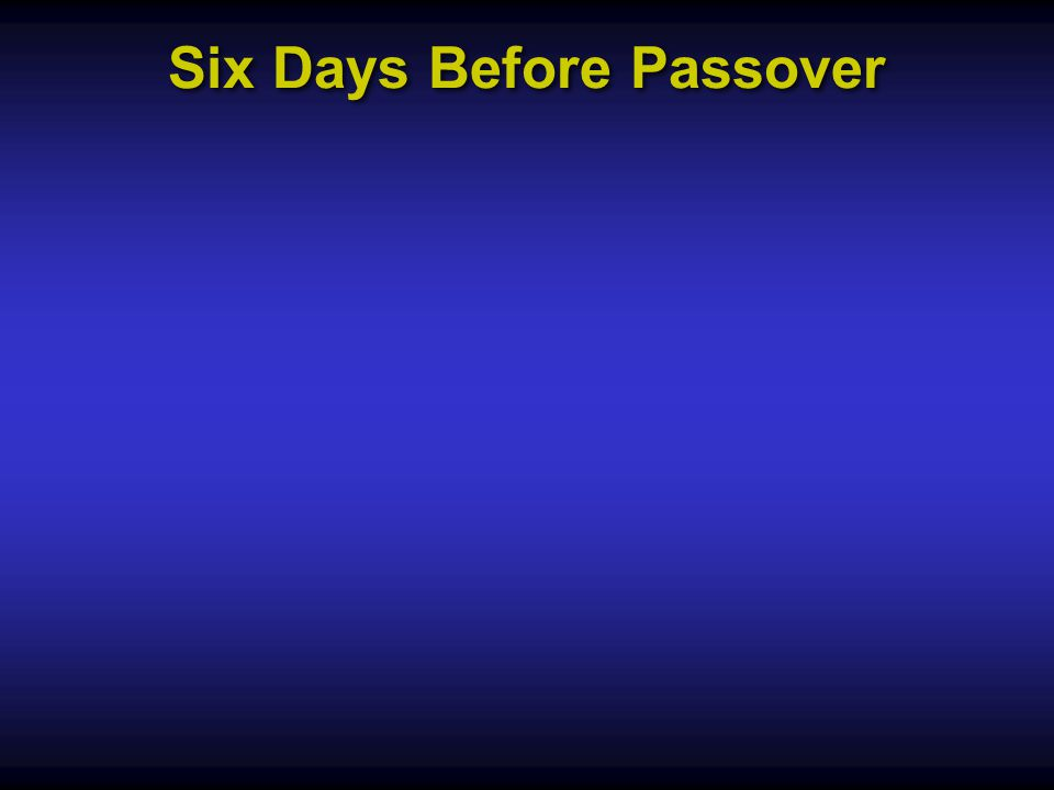 Six Days Before Passover
