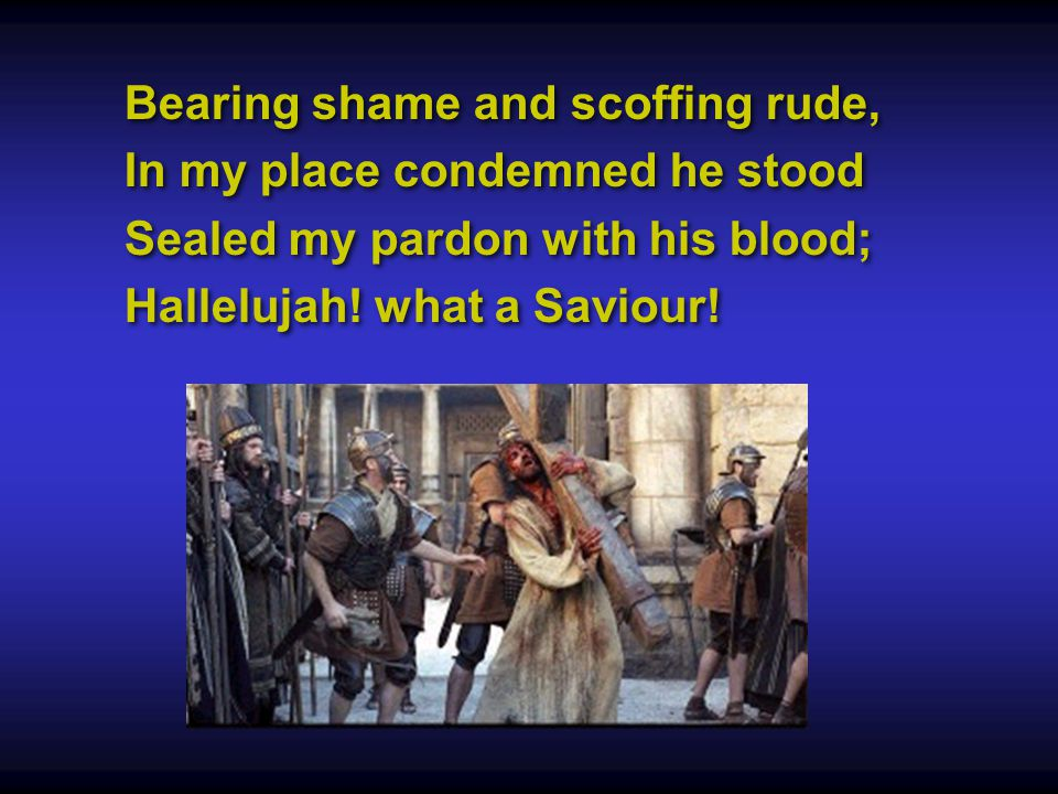 Bearing shame and scoffing rude, In my place condemned he stood Sealed my pardon with his blood; Hallelujah.