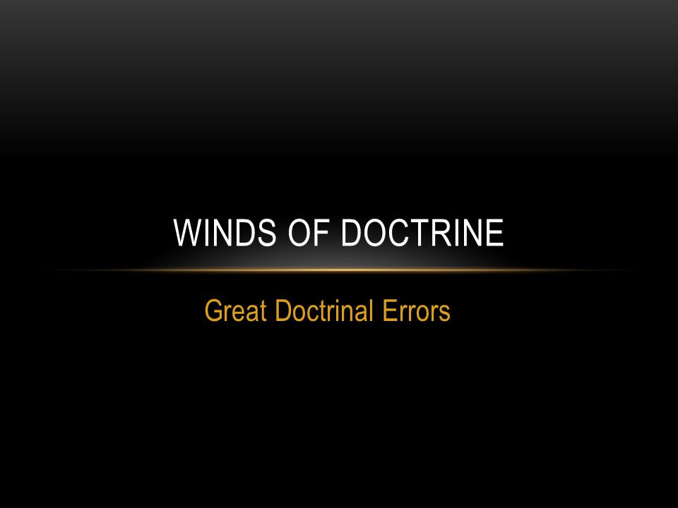Great Doctrinal Errors WINDS OF DOCTRINE