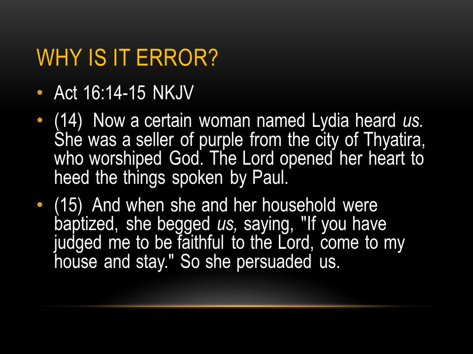 WHY IS IT ERROR? Act 16:14-15 NKJV (14) Now a certain woman named Lydia heard us. She was a seller of purple from the city of Thyatira, who worshiped