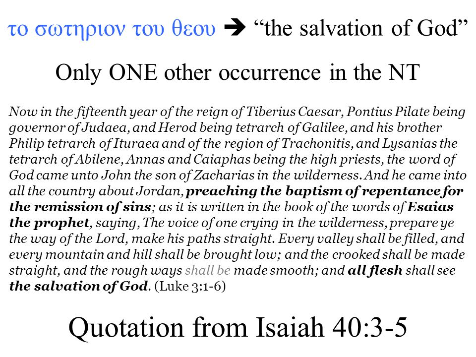 "το σωτηριον του θεου  ""the salvation of God"" Only ONE other occurrence in the NT Now in the fifteenth year of the reign of Tiberius Caesar, Pontius P"
