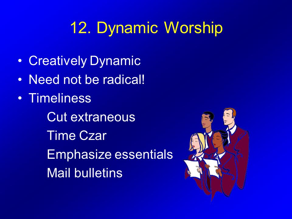 12.Dynamic Worship Creatively Dynamic Need not be radical.