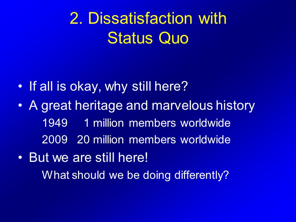 2.Dissatisfaction with Status Quo If all is okay, why still here.