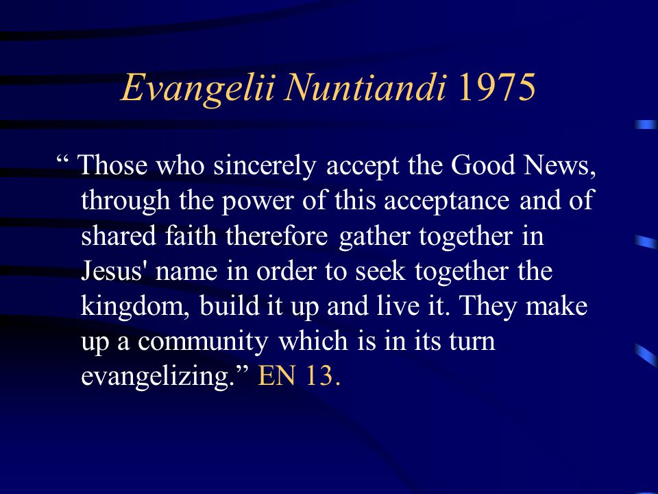 """Evangelii Nuntiandi 1975 """" Those who sincerely accept the Good News, through the power of this acceptance and of shared faith therefore gather togethe"""