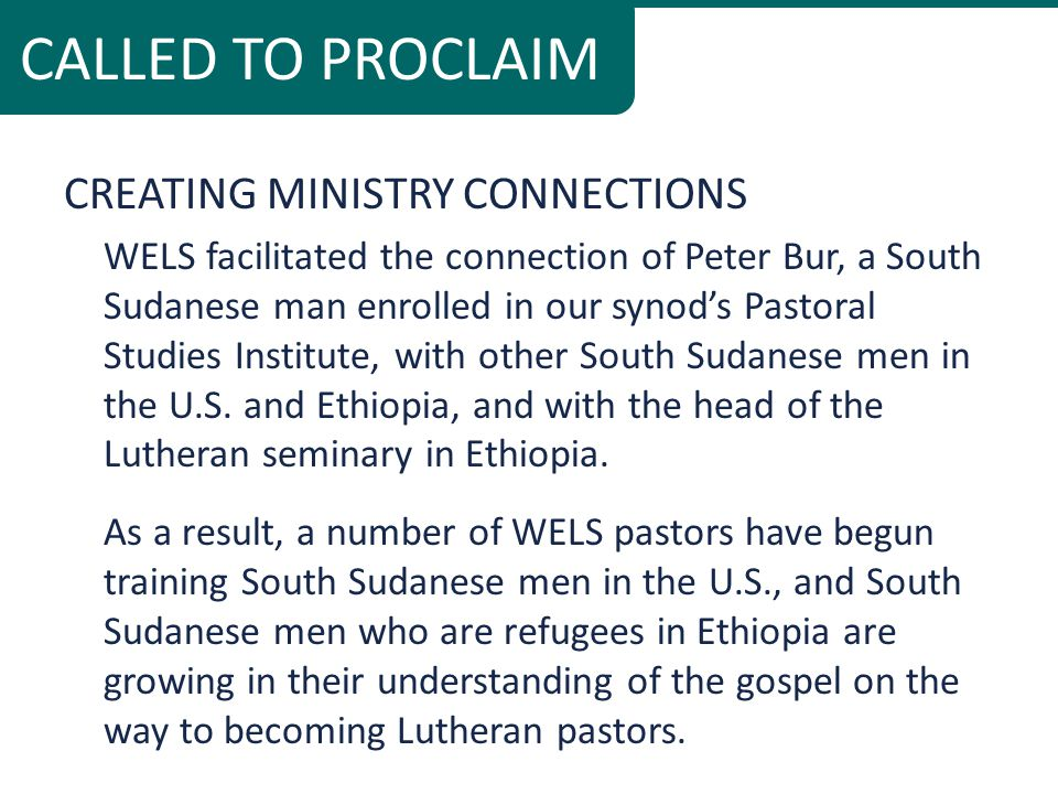 CREATING MINISTRY CONNECTIONS WELS facilitated the connection of Peter Bur, a South Sudanese man enrolled in our synod's Pastoral Studies Institute, with other South Sudanese men in the U.S.