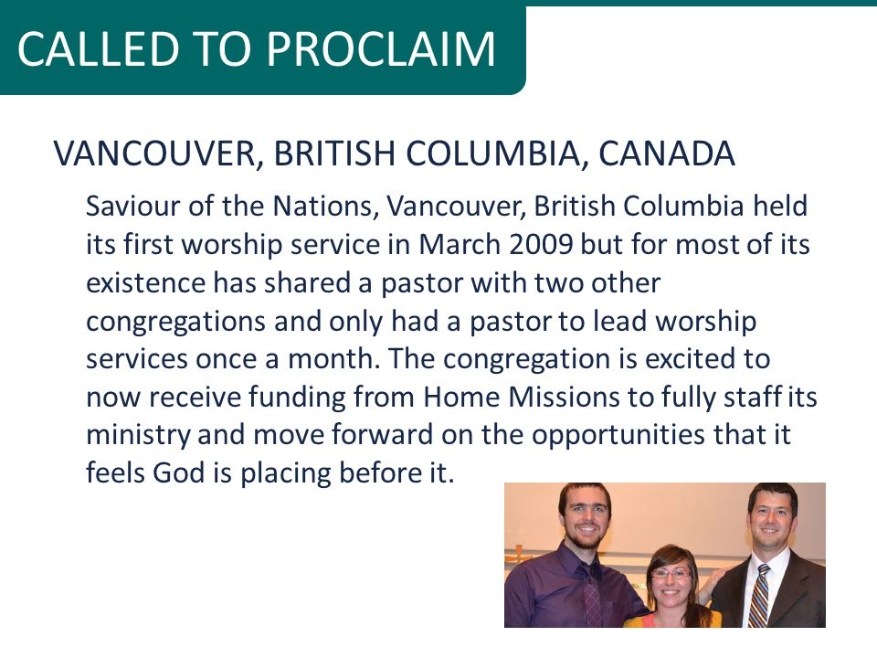 VANCOUVER, BRITISH COLUMBIA, CANADA Saviour of the Nations, Vancouver, British Columbia held its first worship service in March 2009 but for most of its existence has shared a pastor with two other congregations and only had a pastor to lead worship services once a month.