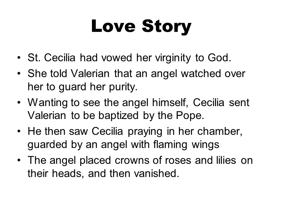 Love Story St. Cecilia had vowed her virginity to God.