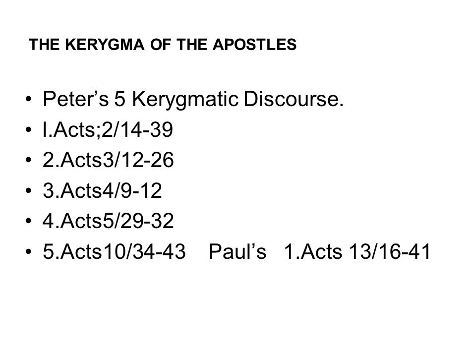 THE KERYGMA OF THE APOSTLES Peter's 5 Kerygmatic Discourse.