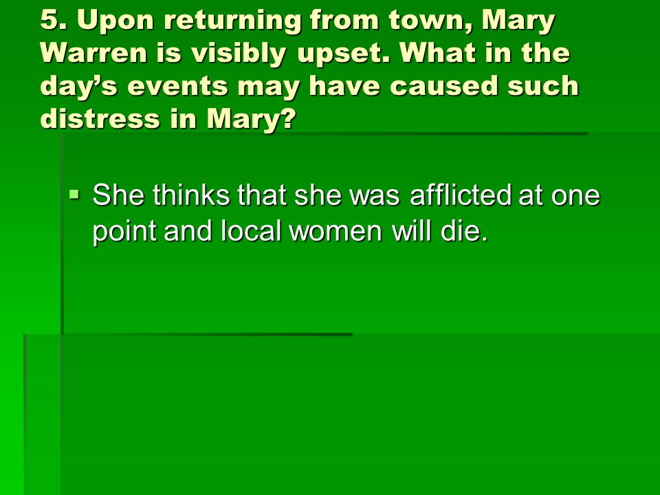 5. Upon returning from town, Mary Warren is visibly upset.