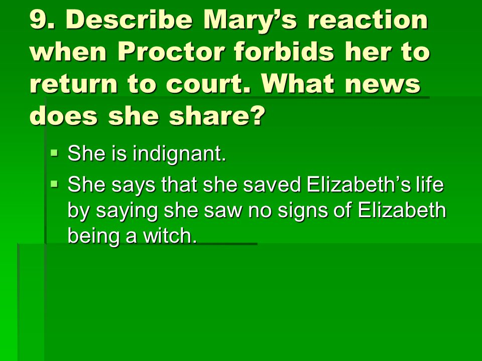9. Describe Mary's reaction when Proctor forbids her to return to court.