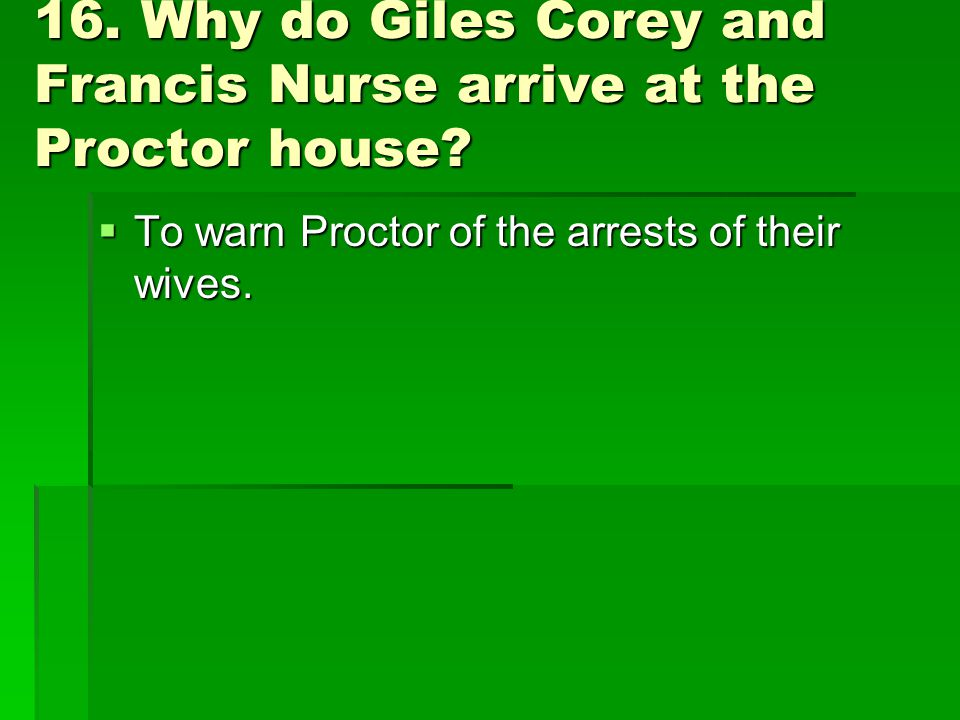 16. Why do Giles Corey and Francis Nurse arrive at the Proctor house.