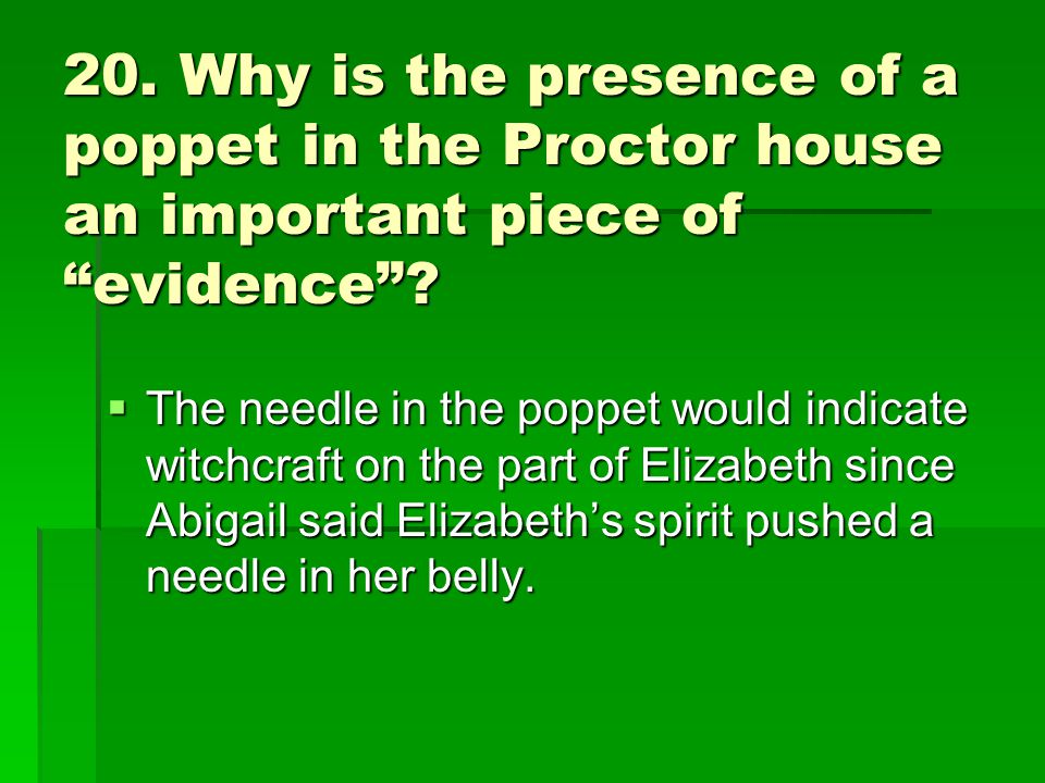 20. Why is the presence of a poppet in the Proctor house an important piece of evidence .