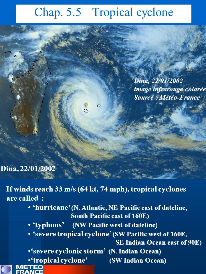 Dina, 22/01/2002 If winds reach 33 m/s (64 kt, 74 mph), tropical cyclones are called : 'hurricane' (N. Atlantic, NE Pacific east of dateline, South Pa
