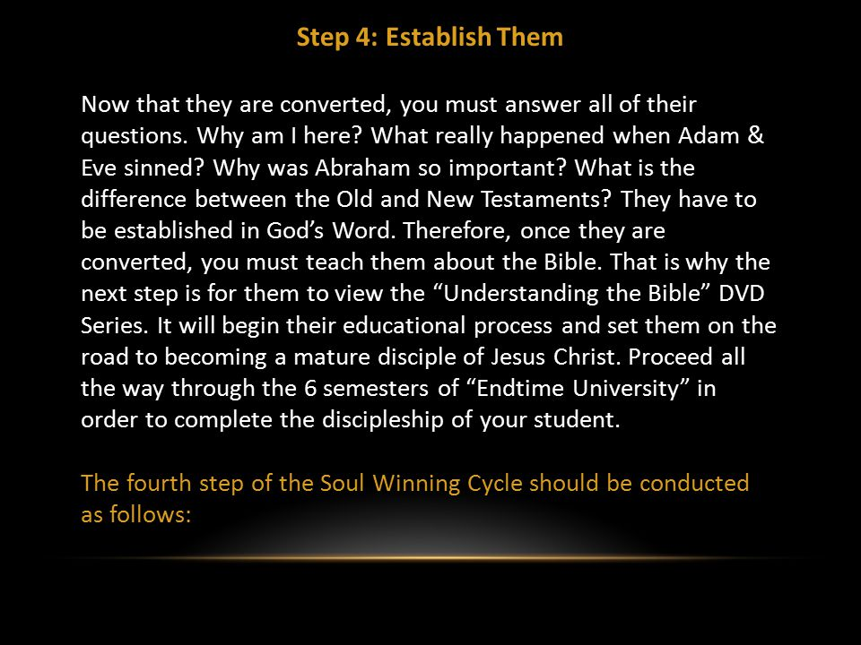 Step 4: Establish Them Now that they are converted, you must answer all of their questions.