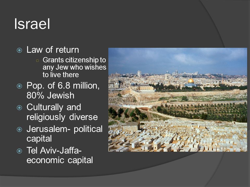 Israel  Law of return ○ Grants citizenship to any Jew who wishes to live there  Pop.