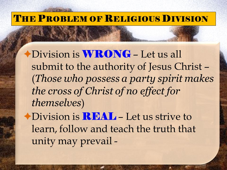  Division is WRONG – Let us all submit to the authority of Jesus Christ – ( Those who possess a party spirit makes the cross of Christ of no effect f