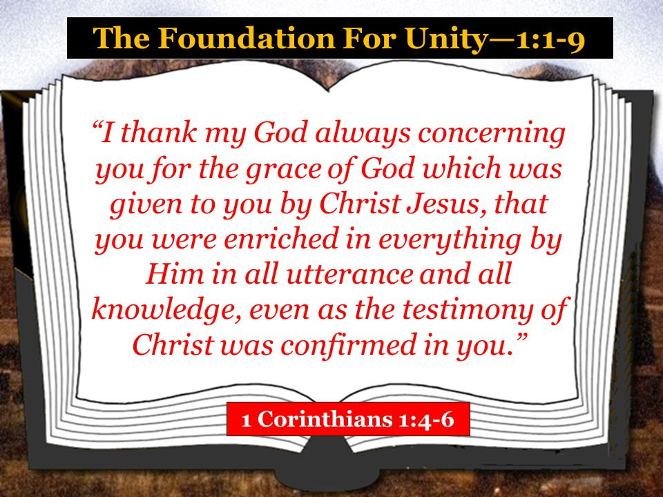The Foundation For Unity—1:1-9 1 Corinthians 1:7-9 So that you come short in no gift, eagerly waiting for the revelation of our Lord Jesus Christ, who will also confirm you to the end, that you may be blameless in the day of our Lord Jesus Christ.