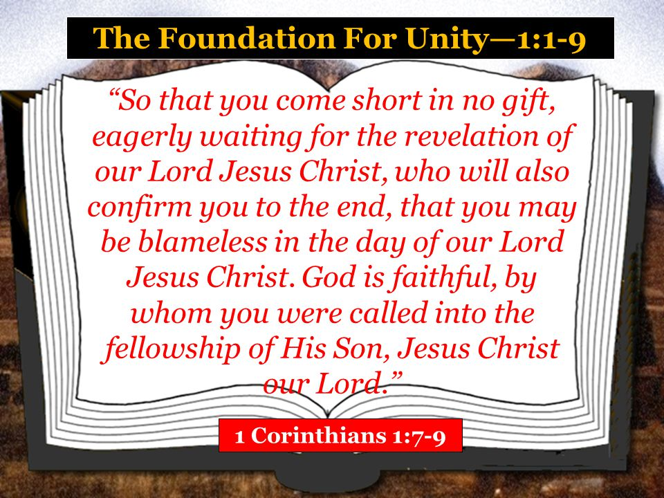 """The Foundation For Unity—1:1-9 1 Corinthians 1:7-9 """"So that you come short in no gift, eagerly waiting for the revelation of our Lord Jesus Christ, wh"""