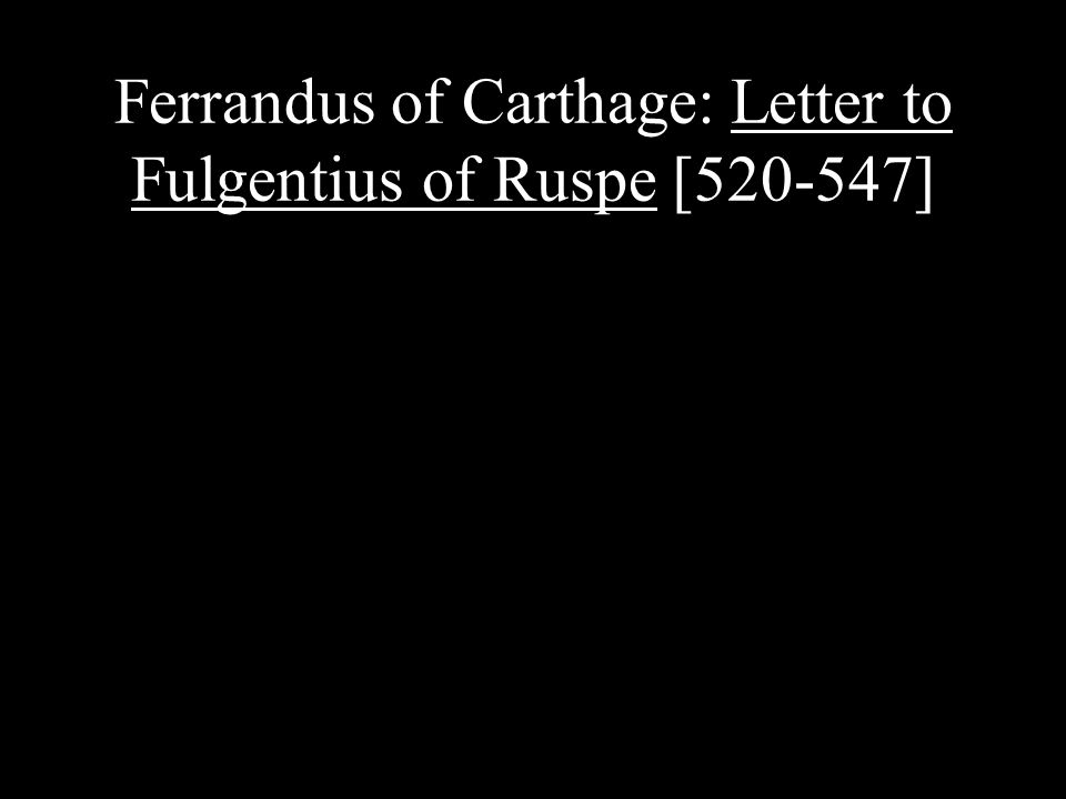 Ferrandus of Carthage: Letter to Fulgentius of Ruspe [520-547]