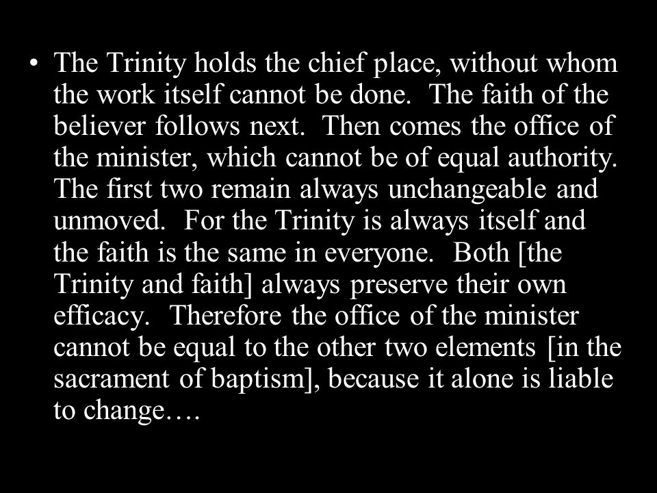 The Trinity holds the chief place, without whom the work itself cannot be done.