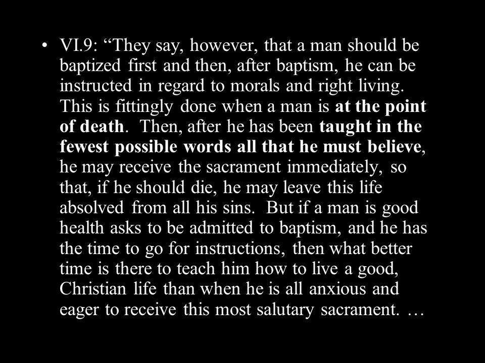 VI.9: They say, however, that a man should be baptized first and then, after baptism, he can be instructed in regard to morals and right living.