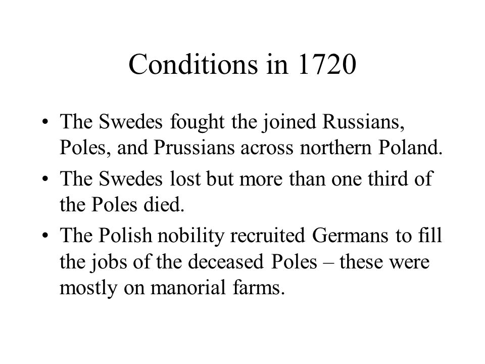 Conditions in 1720 The Swedes fought the joined Russians, Poles, and Prussians across northern Poland. The Swedes lost but more than one third of the