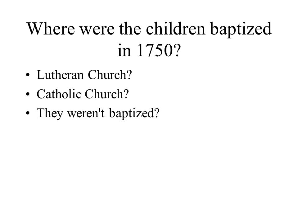 Where were the children baptized in 1750? Lutheran Church? Catholic Church? They weren t baptized?