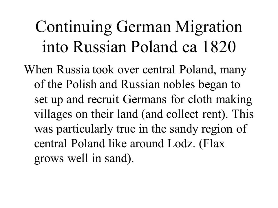 Continuing German Migration into Russian Poland ca 1820 When Russia took over central Poland, many of the Polish and Russian nobles began to set up an