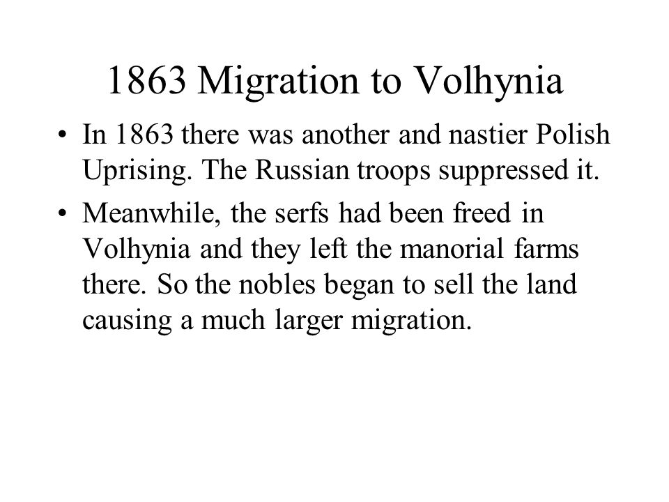 1863 Migration to Volhynia In 1863 there was another and nastier Polish Uprising.