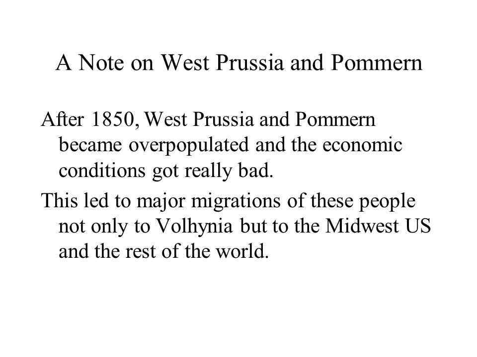A Note on West Prussia and Pommern After 1850, West Prussia and Pommern became overpopulated and the economic conditions got really bad.