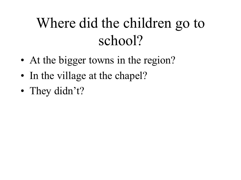 Where did the children go to school.At the bigger towns in the region.