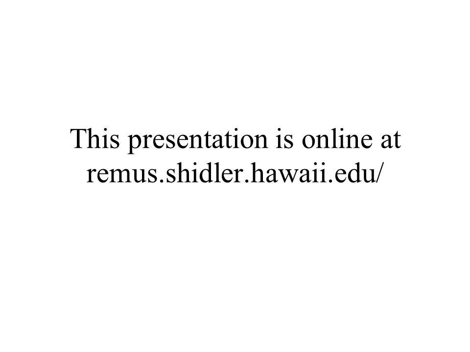 This presentation is online at remus.shidler.hawaii.edu/