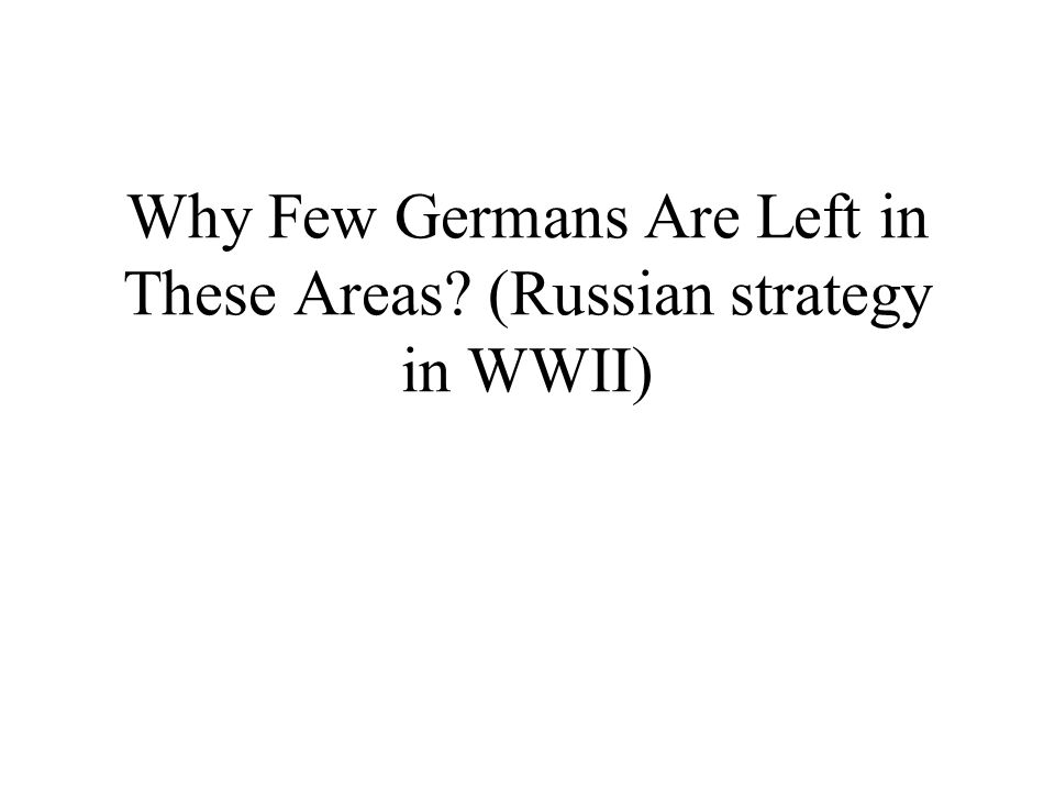 Why Few Germans Are Left in These Areas (Russian strategy in WWII)