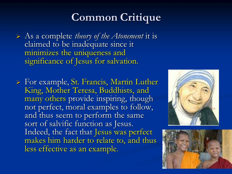 Common Critique  As a complete theory of the Atonement it is claimed to be inadequate since it minimizes the uniqueness and significance of Jesus for