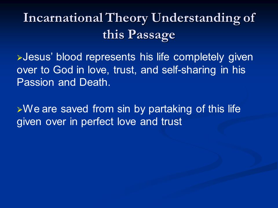 Incarnational Theory Understanding of this Passage   Jesus' blood represents his life completely given over to God in love, trust, and self-sharing