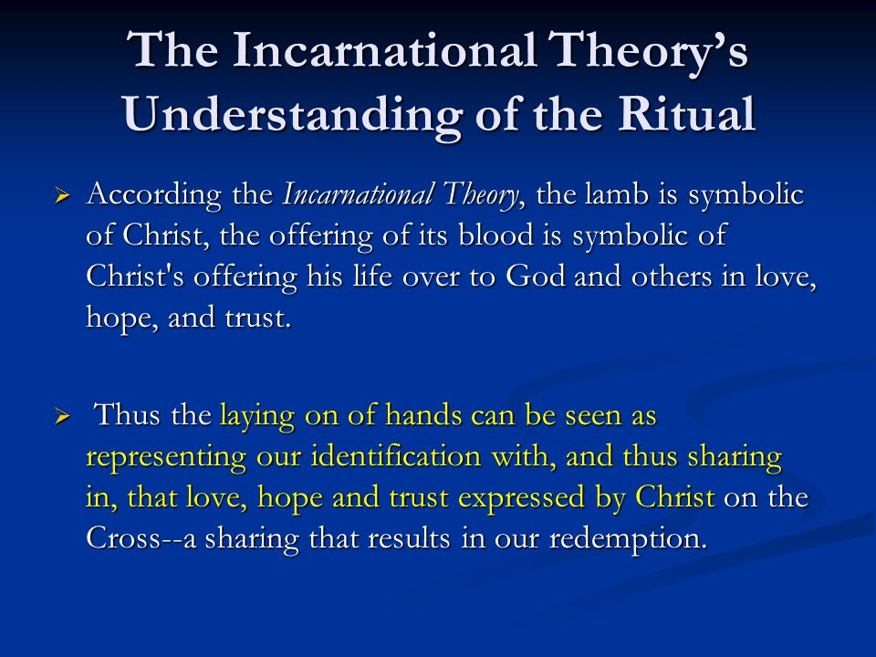 The Incarnational Theory's Understanding of the Ritual  According the Incarnational Theory, the lamb is symbolic of Christ, the offering of its blood