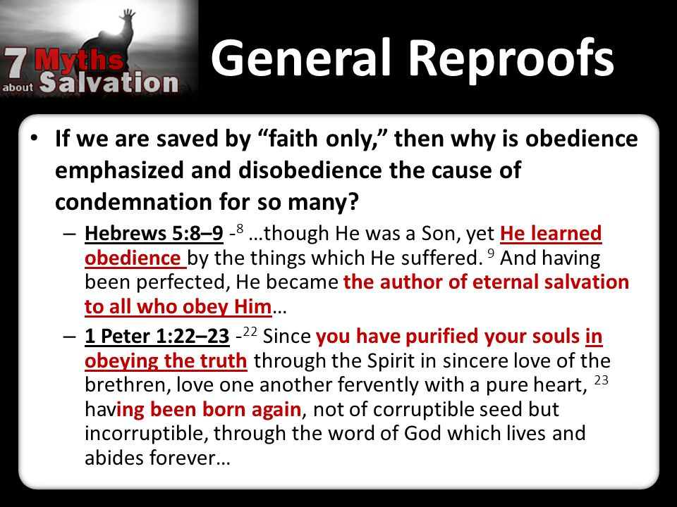 General Reproofs If we are saved by faith only, then why is obedience emphasized and disobedience the cause of condemnation for so many.