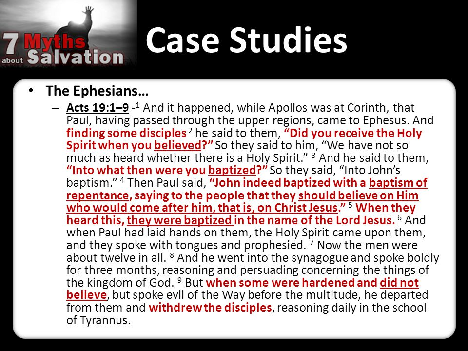 Case Studies The Ephesians… – Acts 19:1–9 - 1 And it happened, while Apollos was at Corinth, that Paul, having passed through the upper regions, came to Ephesus.