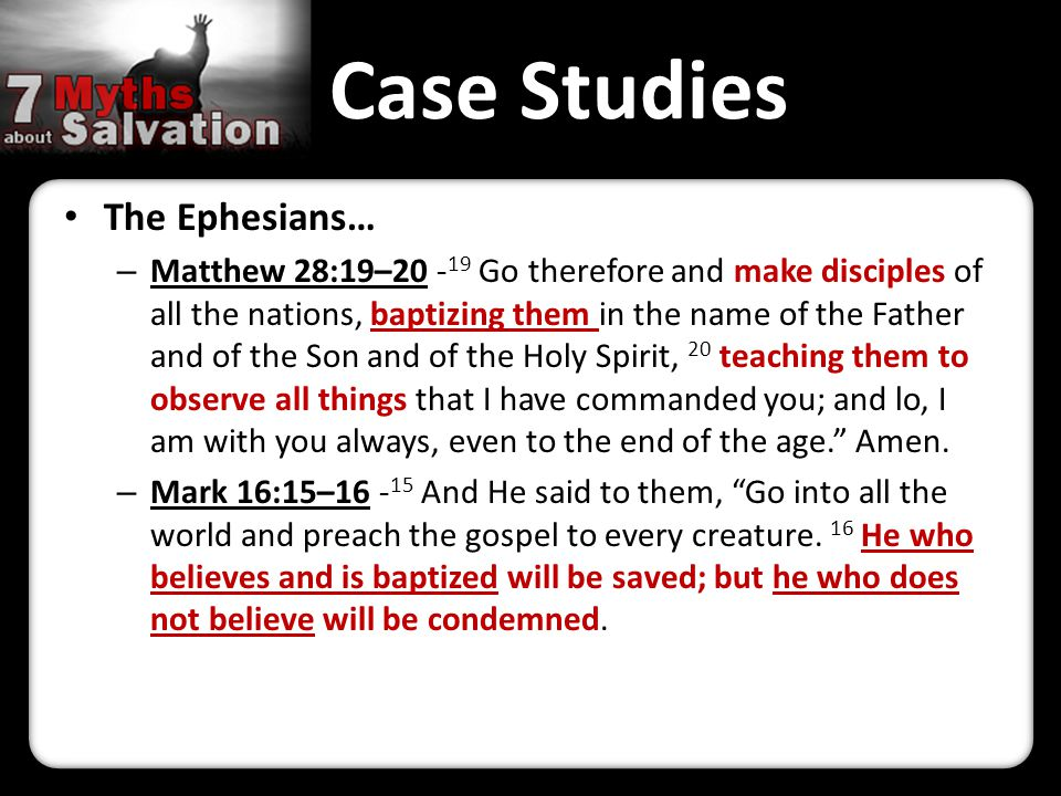 Case Studies The Ephesians… – Matthew 28:19–20 - 19 Go therefore and make disciples of all the nations, baptizing them in the name of the Father and of the Son and of the Holy Spirit, 20 teaching them to observe all things that I have commanded you; and lo, I am with you always, even to the end of the age. Amen.